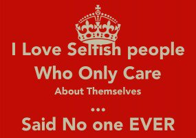 1672359344-i-love-selfish-people-who-only-care-about-themselves-said-no-one-ever